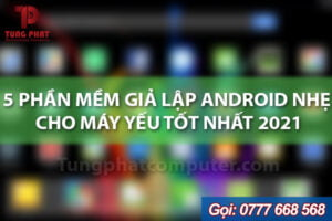 phần mềm giả lập android nhe cho may yeu