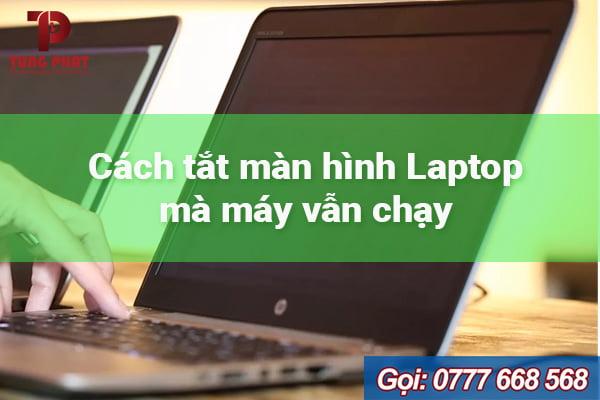 7 cách tắt màn hình laptop mà máy vẫn chạy